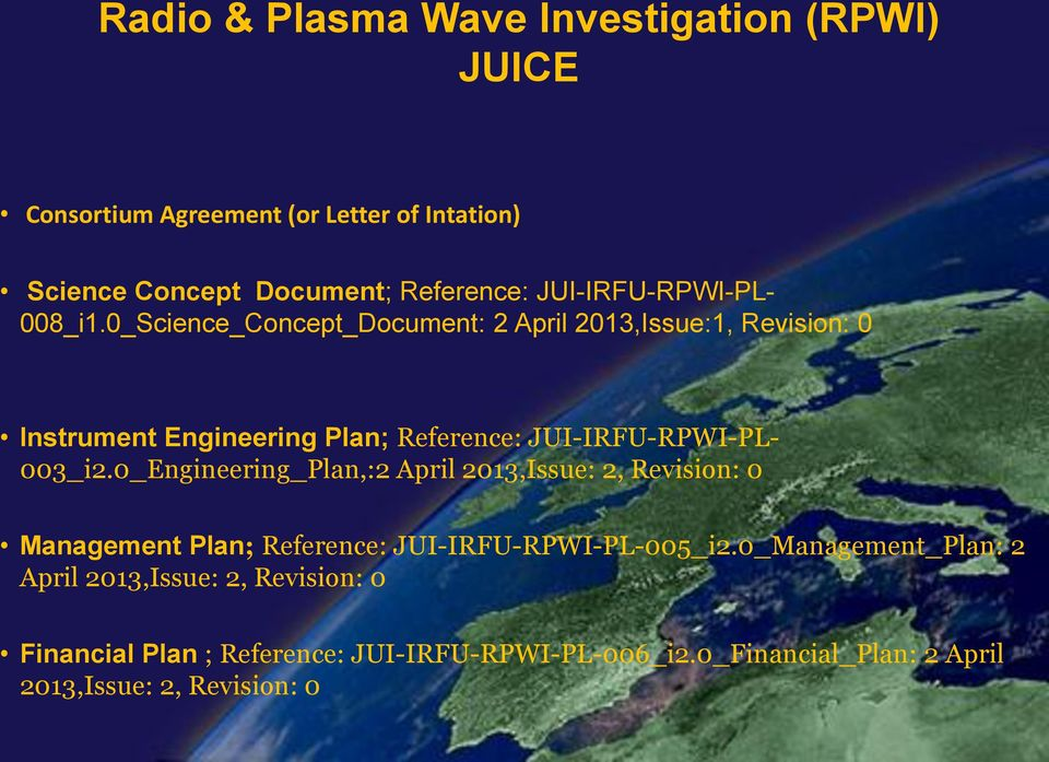 0_Science_Concept_Document: 2 April 2013,Issue:1, Revision: 0 Instrument Engineering Plan; Reference: JUI-IRFU-RPWI-PL- 003_i2.