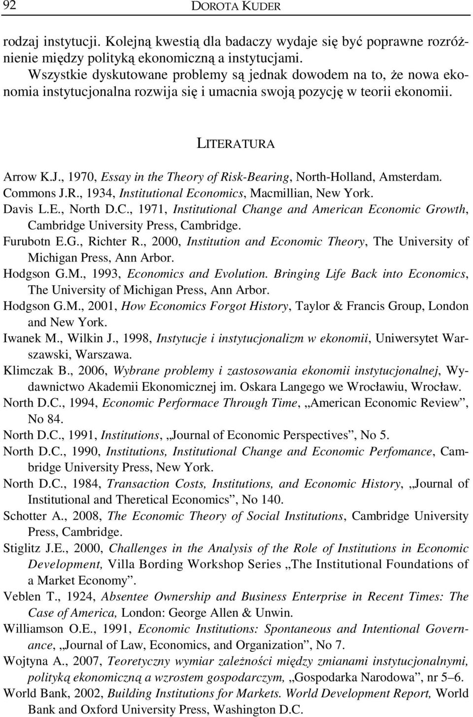 , 1970, Essay in the Theory of Risk-Bearing, North-Holland, Amsterdam. Commons J.R., 1934, Institutional Economics, Macmillian, New York. Davis L.E., North D.C., 1971, Institutional Change and American Economic Growth, Cambridge University Press, Cambridge.