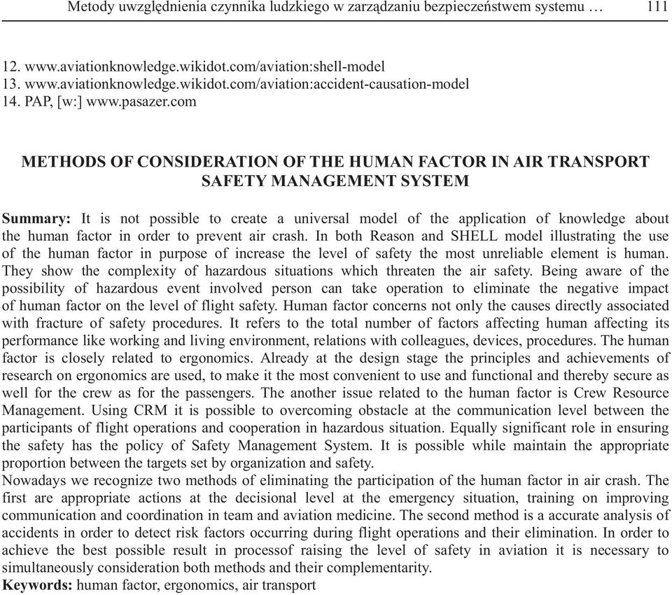 com METHODS OF CONSIDERATION OF THE HUMAN FACTOR IN AIR TRANSPORT SAFETY MANAGEMENT SYSTEM Summary: It is not possible to create a universal model of the application of knowledge about the human