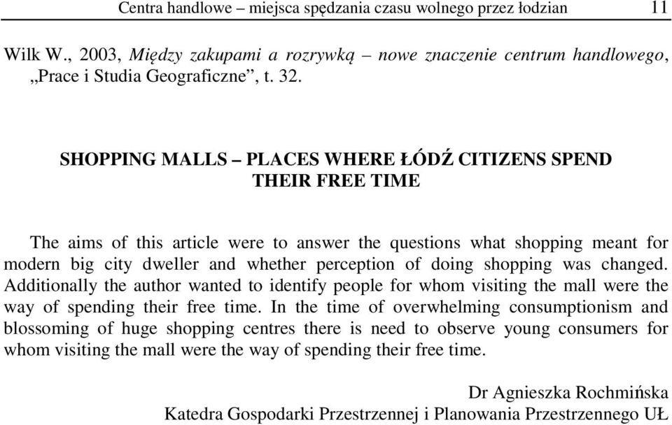 shopping was changed. Additionally the author wanted to identify people for whom visiting the mall were the way of spending their free time.