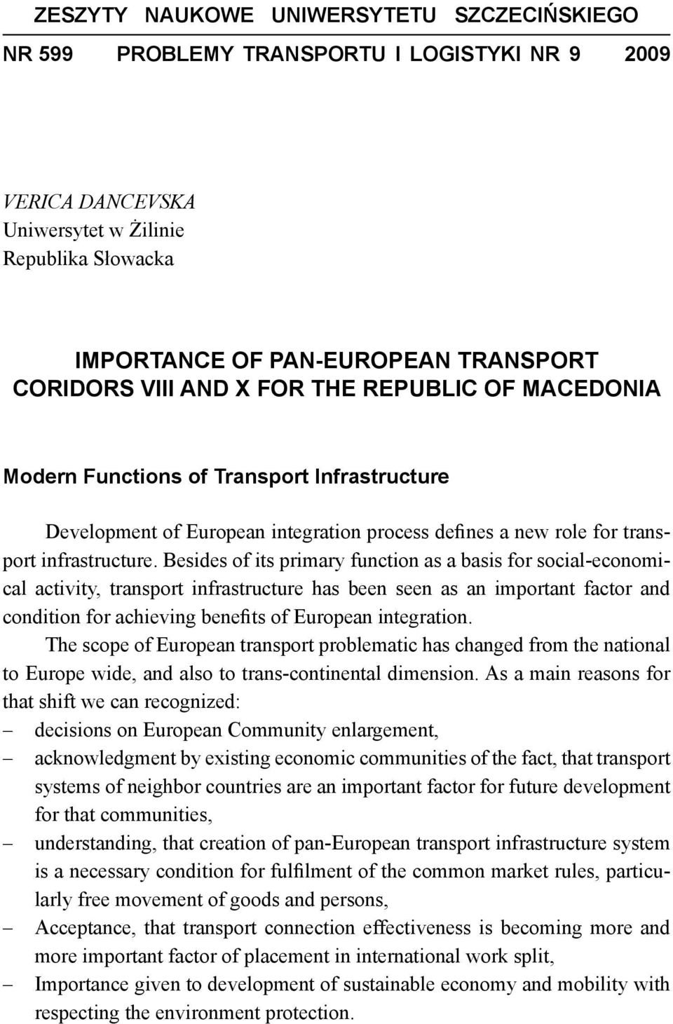 Besides of its primary function as a basis for social-economical activity, transport infrastructure has been seen as an important factor and condition for achieving benefits of European integration.