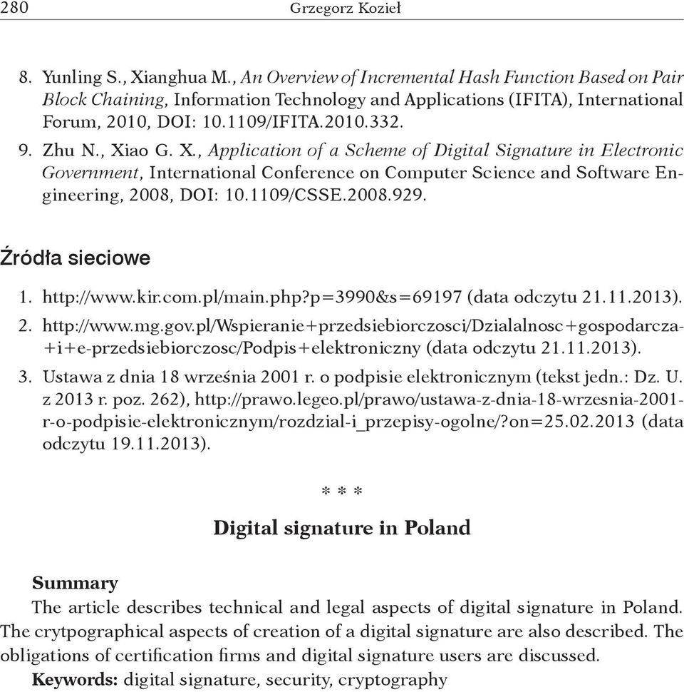 X., Application of a Scheme of Digital Signature in Electronic Government, International Conference on Computer Science and Software Engineering, 2008, DOI: 10.1109/CSSE.2008.929. Źródła sieciowe 1.
