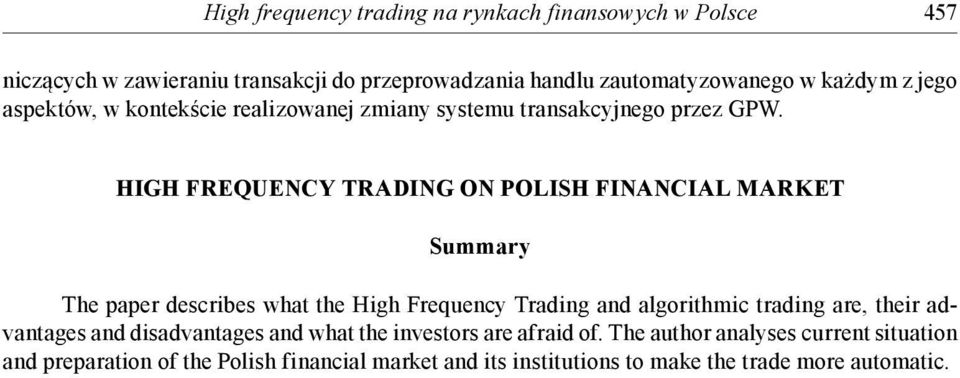 HIGH FREQUENCY TRADING ON POLISH FINANCIAL MARKET Summary The paper describes what the High Frequency Trading and algorithmic trading are, their