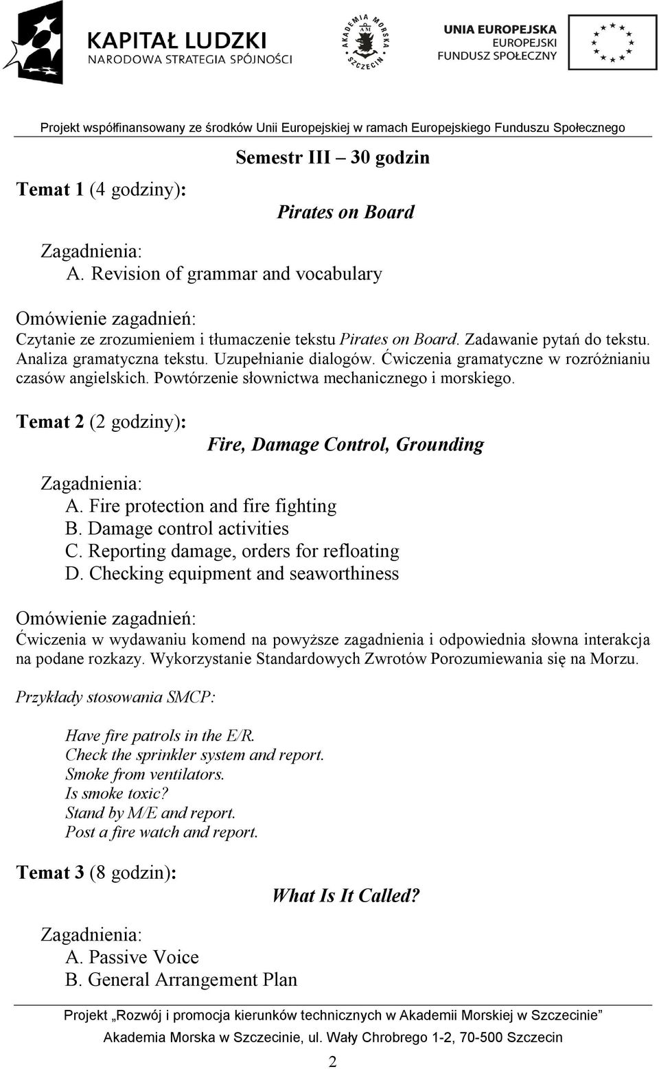 Temat 2 (2 godziny): Fire, Damage Control, Grounding A. Fire protection and fire fighting B. Damage control activities C. Reporting damage, orders for refloating D.