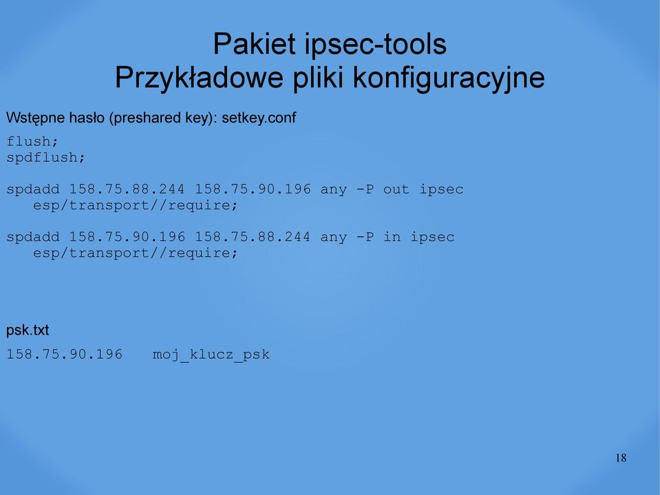 196 any -P out ipsec esp/transport//require; spdadd 158.75.90.196 158.75.88.