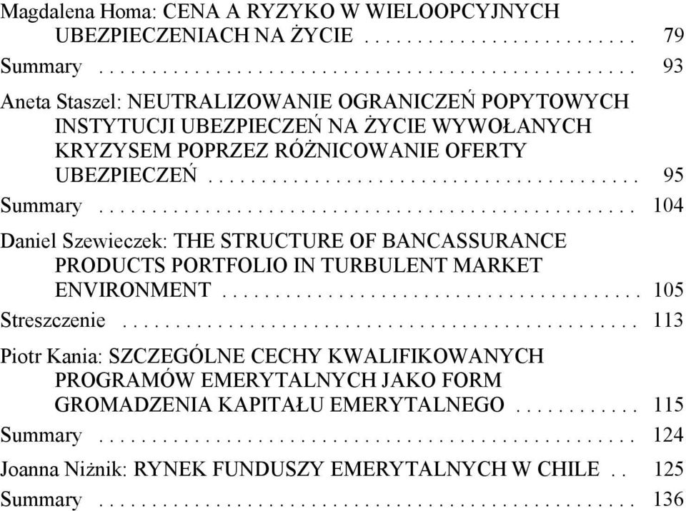 ........................................ 95 Summary................................................... 104 Daniel Szewieczek: THE STRUCTURE OF BANCASSURANCE PRODUCTS PORTFOLIO IN TURBULENT MARKET ENVIRONMENT.