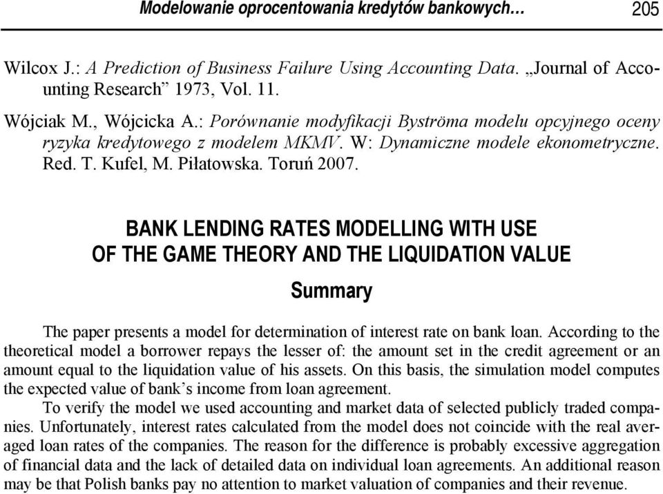 BANK LENDING RATES MODELLING WITH USE OF THE GAME THEORY AND THE LIQUIDATION VALUE Summary The paper presents a model for determination of interest rate on bank loan.