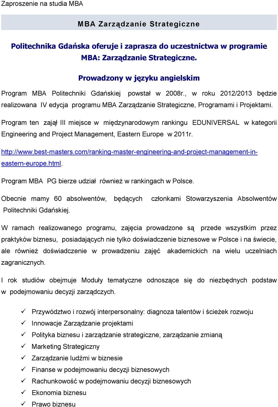 Program ten zajął III miejsce w międzynarodowym rankingu EDUNIVERSAL w kategorii Engineering and Project Management, Eastern Europe w 2011r. http://www.best-masters.