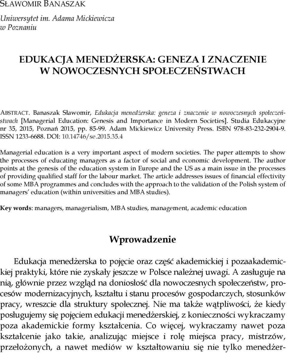 Studia Edukacyjne nr 35, 2015, Poznań 2015, pp. 85-99. Adam Mickiewicz University Press. ISBN 978-83-232-2904-9. ISSN 1233-6688. DOI: 10.14746/se.2015.35.4 Managerial education is a very important aspect of modern societies.