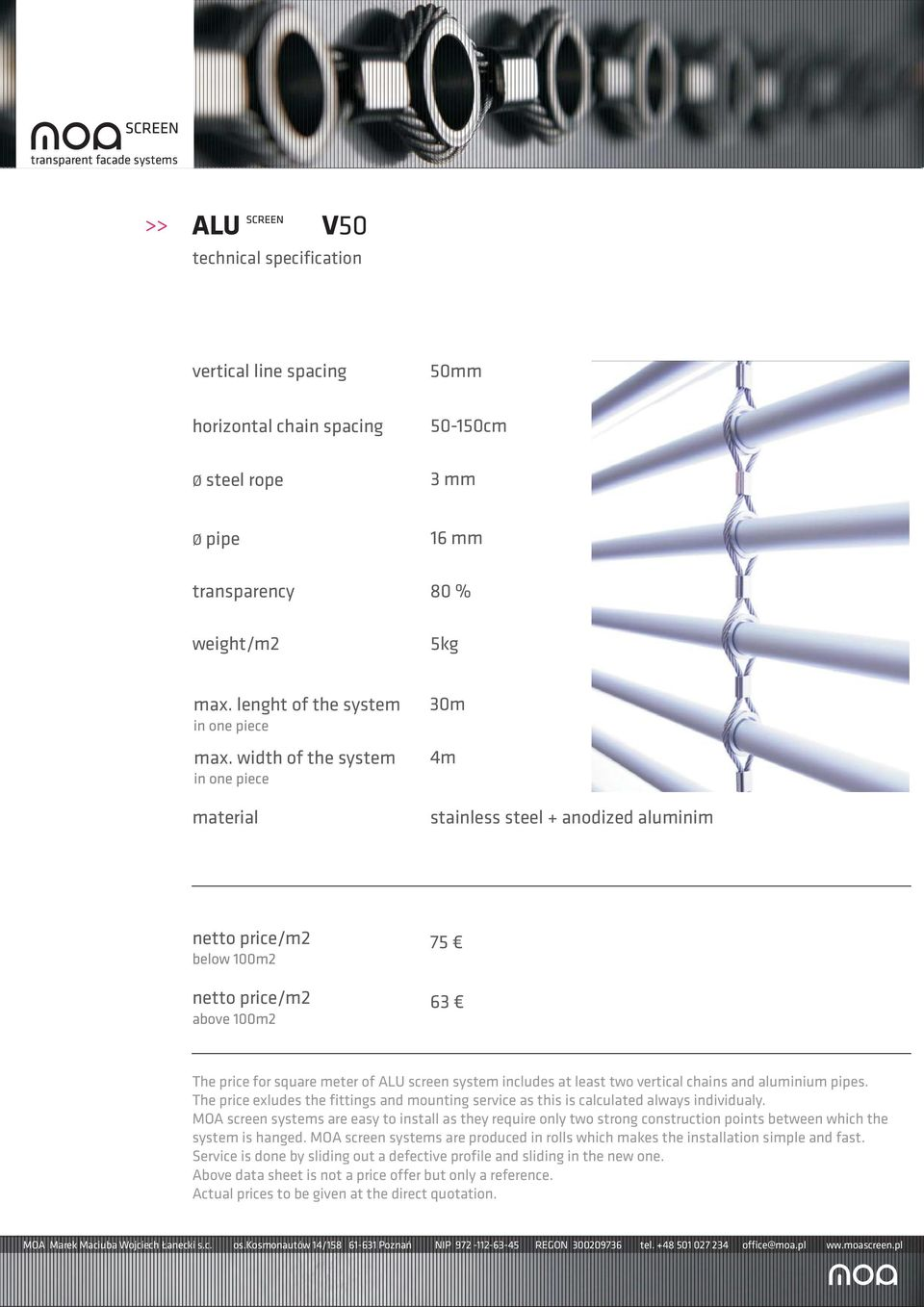 aluminium pipes. The price exludes the fittings and mounting service as this is calculated always individualy.
