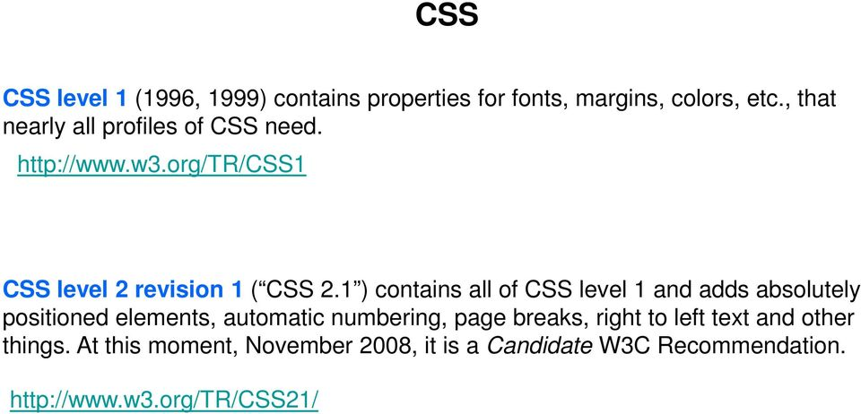 1 ) contains all of CSS level 1 and adds absolutely positioned elements, automatic numbering, page