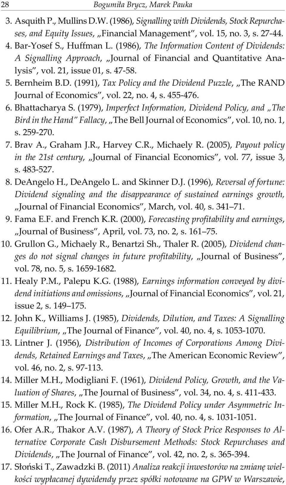 22, no. 4, s. 455-476. 6. Bhattacharya S. (1979), Imperfect Information, Dividend Policy, and The Bird in the Hand Fallacy, The Bell Journal of Economics, vol. 10, no. 1, s. 259-270. 7. Brav A.