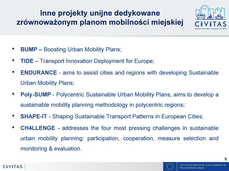 to develop a sustainable mobility planning methodology in polycentric regions; SHAPE-IT - Shaping Sustainable Transport Patterns in European Cities; CH4LLENGE