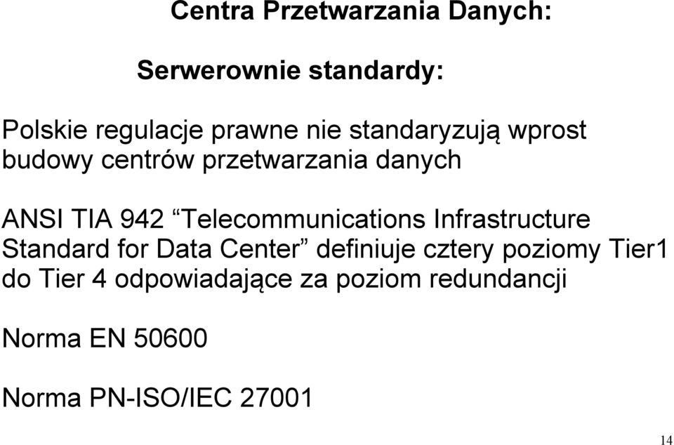Telecommunications Infrastructure Standard for Data Center definiuje cztery