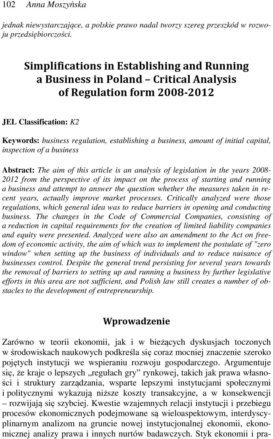 of initial capital, inspection of a business Abstract: The aim of this article is an analysis of legislation in the years 2008-2012 from the perspective of its impact on the process of starting and