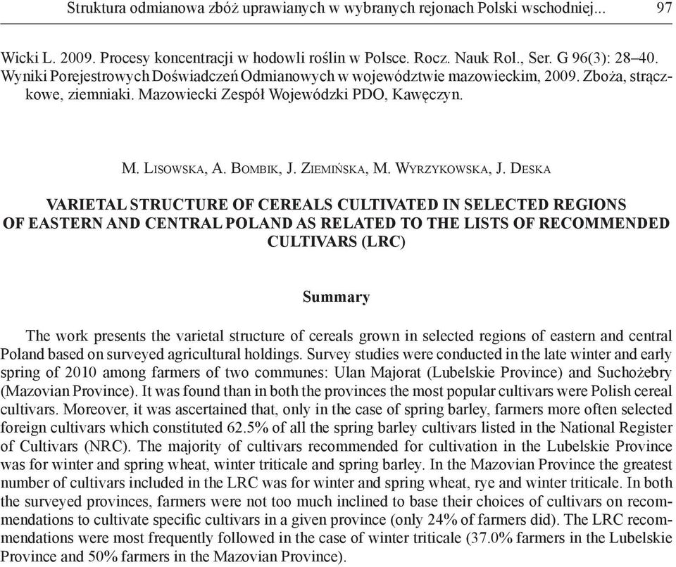 VARIETAL STRUCTURE OF CEREALS CULTIVATED IN SELECTED REGIONS OF EASTERN AND CENTRAL POLAND AS RELATED TO THE LISTS OF RECOMMENDED CULTIVARS (LRC) Summary The work presents the varietal structure of