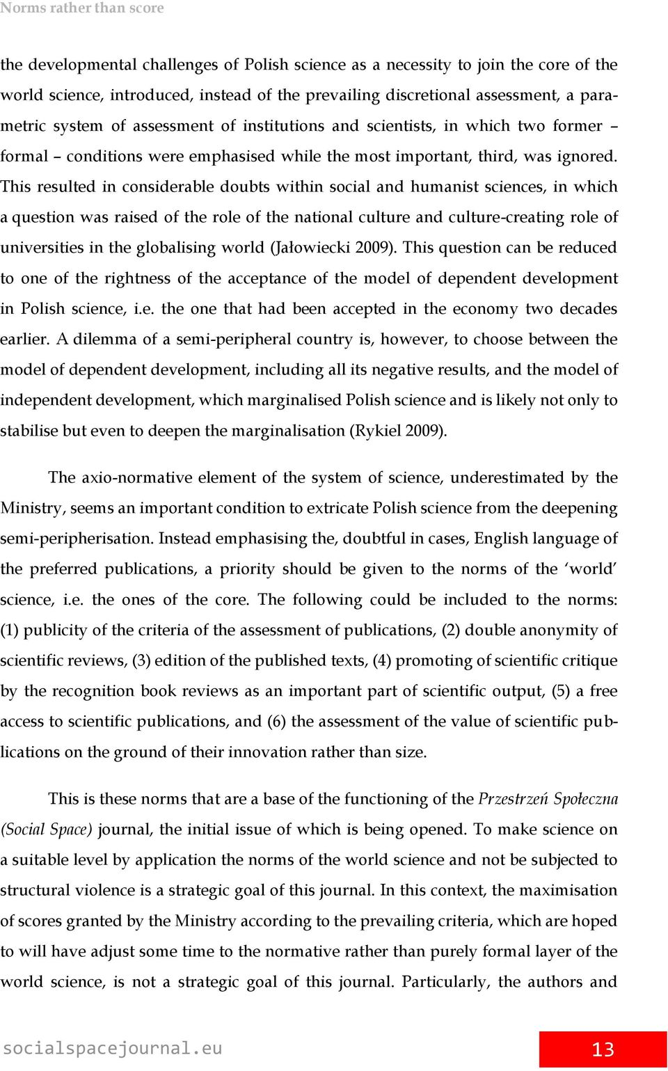This resulted in considerable doubts within social and humanist sciences, in which a question was raised of the role of the national culture and culture-creating role of universities in the
