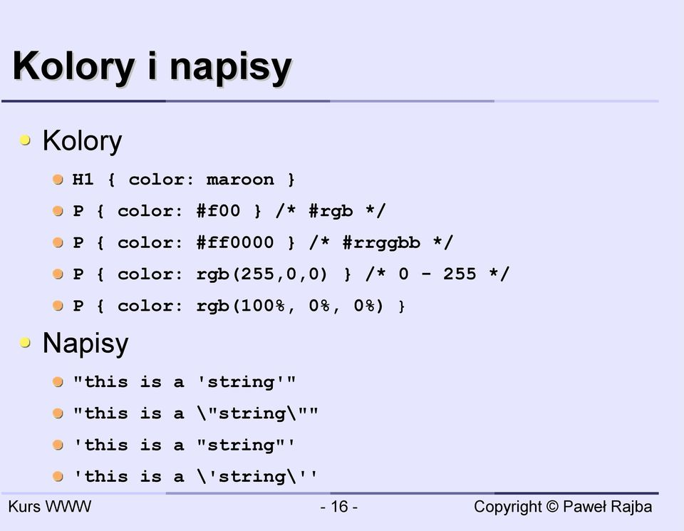 "0-255 */ P { color: rgb(100%, 0%, 0%) } Napisy ""this is a 'string'"""