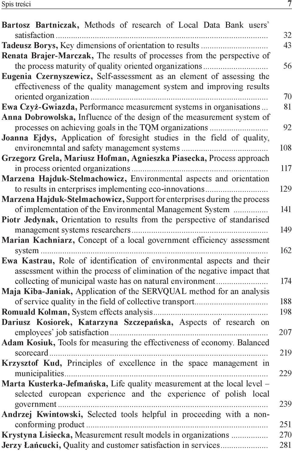 .. 56 Eugenia Czernyszewicz, Self-assessment as an element of assessing the effectiveness of the quality management system and improving results oriented organization.