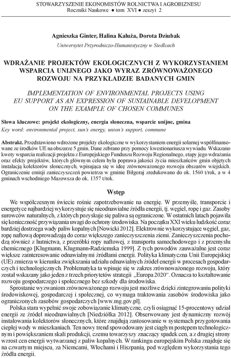 ENVIRONMENTAL PROJECTS USING EU SUPPORT AS AN EXPRESSION OF SUSTAINABLE DEVELOPMENT ON THE EXAMPLE OF CHOSEN COMMUNES Słowa kluczowe: projekt ekologiczny, energia słoneczna, wsparcie unijne, gmina
