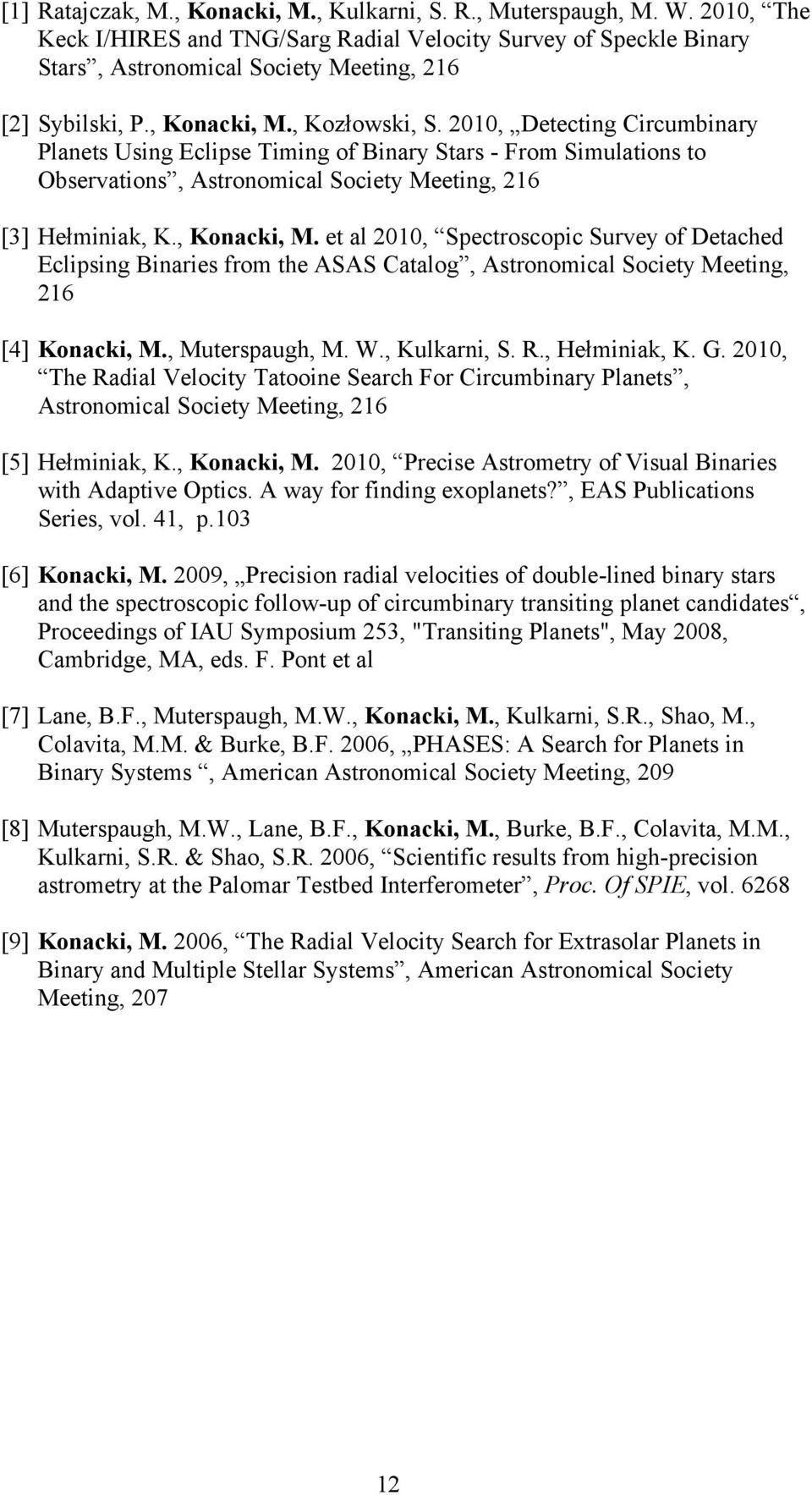 2010, Detecting Circumbinary Planets Using Eclipse Timing of Binary Stars - From Simulations to Observations, Astronomical Society Meeting, 216 [3] Hełminiak, K., Konacki, M.