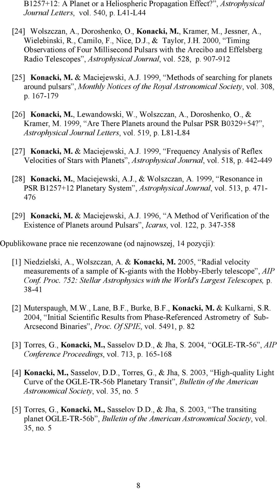 907-912 [25] Konacki, M. & Maciejewski, A.J. 1999, Methods of searching for planets around pulsars, Monthly Notices of the Royal Astronomical Society, vol. 308, p. 167-179 [26] Konacki, M.
