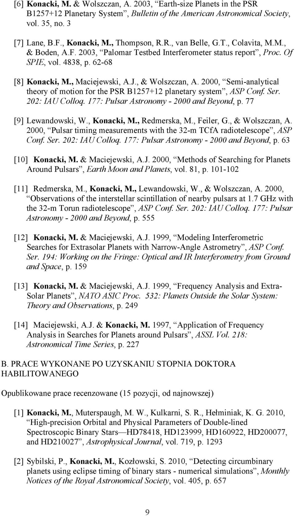 2000, Semi-analytical theory of motion for the PSR B1257+12 planetary system, ASP Conf. Ser. 202: IAU Colloq. 177: Pulsar Astronomy - 2000 and Beyond, p. 77 [9] Lewandowski, W., Konacki, M.