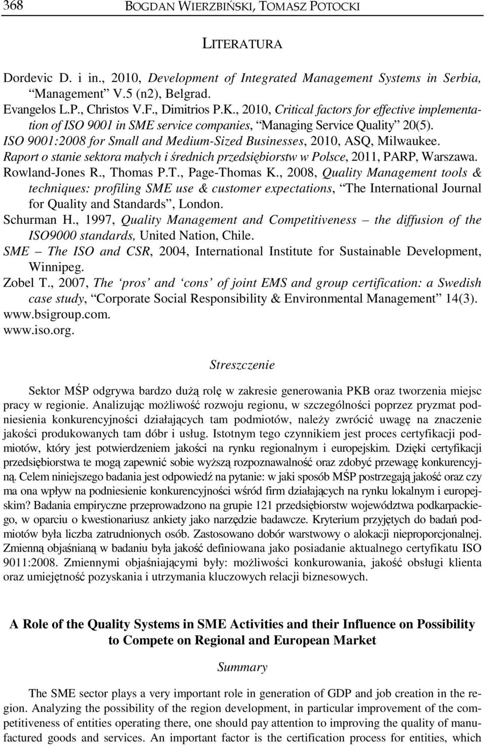 ISO 9001:2008 for Small and Medium-Sized Businesses, 2010, ASQ, Milwaukee. Raport o stanie sektora małych i średnich przedsiębiorstw w Polsce, 2011, PARP, Warszawa. Rowland-Jones R., Th