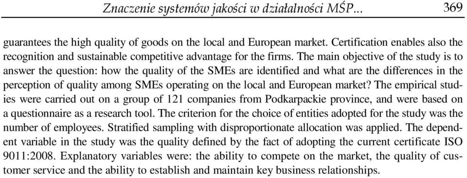 The main objective of the study is to answer the question: how the quality of the SMEs are identified and what are the differences in the perception of quality among SMEs operating on the local and