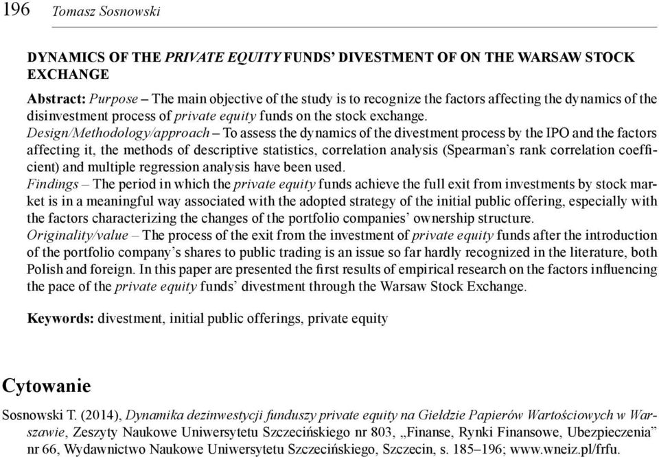 Design/Methodology/approach To assess the dynamics of the divestment process by the IPO and the factors affecting it, the methods of descriptive statistics, correlation analysis (Spearman s rank