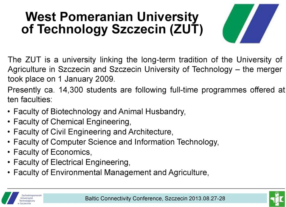 14,300 students are following full-time programmes offered at ten faculties: Faculty of Biotechnology and Animal Husbandry, Faculty of Chemical