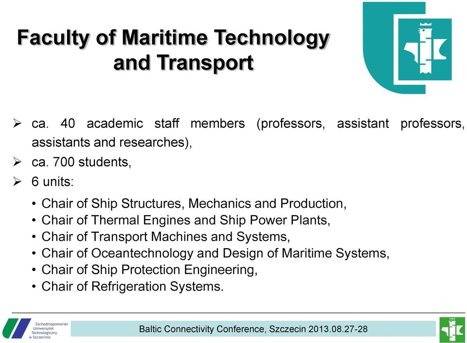 700 students, 6 units: Chair of Ship Structures, Mechanics and Production, Chair of Thermal Engines and