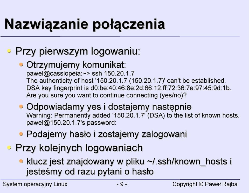 Are you sure you want to continue connecting (yes/no)? Odpowiadamy yes i dostajemy następnie Warning: Permanently added '15