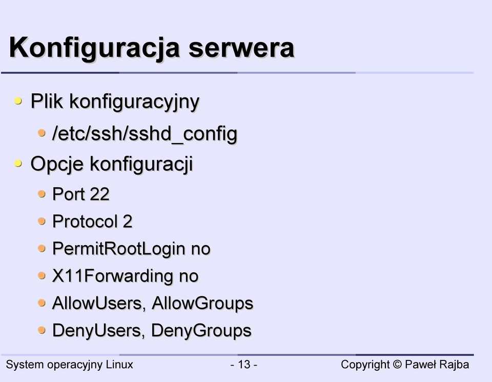 22 Protocol 2 PermitRootLogin no X11Forwarding