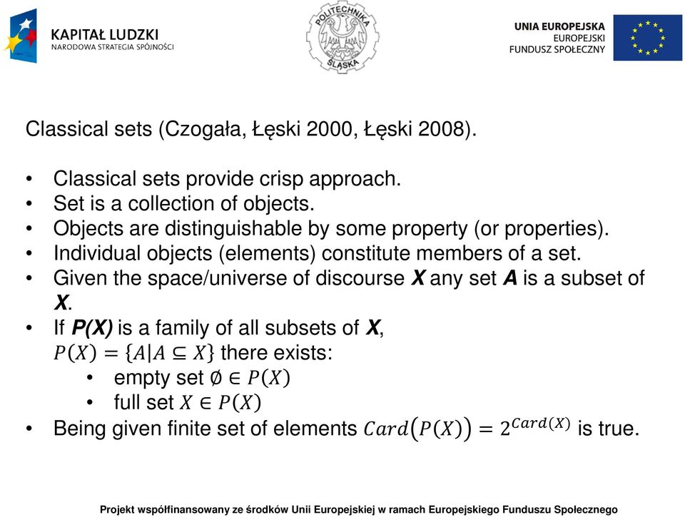 Individual objects (elements) constitute members of a set.