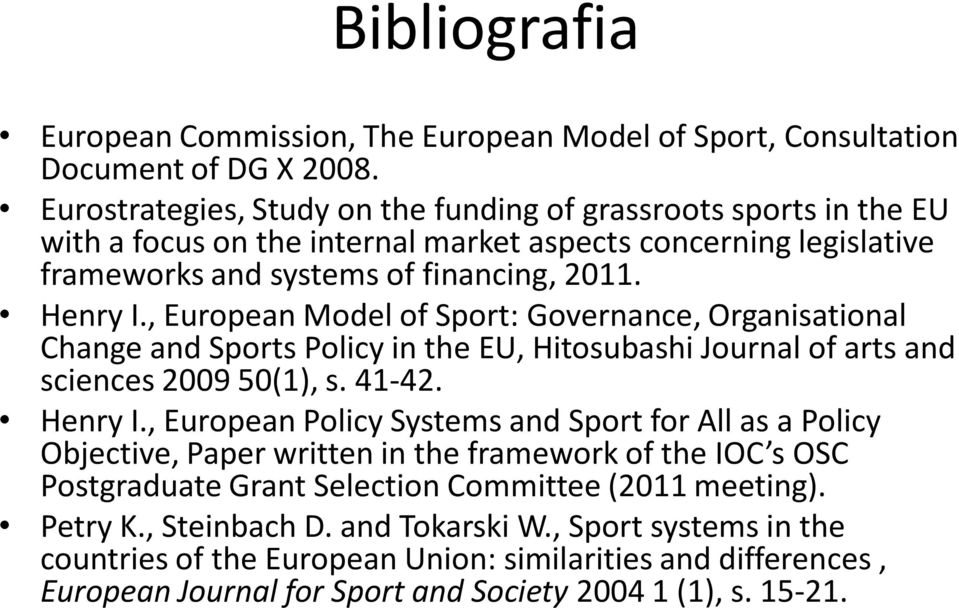 , European Model of Sport: Governance, Organisational Change and Sports Policy in the EU, Hitosubashi Journal of arts and sciences 2009 50(1), s. 41-42. Henry I.