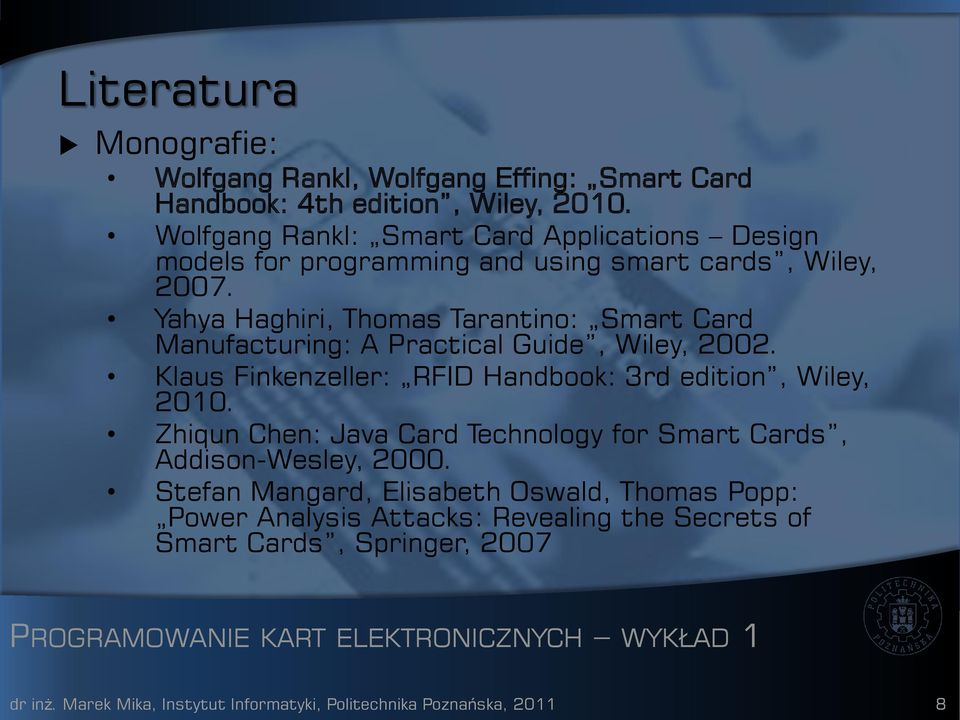 Yahya Haghiri, Thomas Tarantino: Smart Card Manufacturing: A Practical Guide, Wiley, 2002. Klaus Finkenzeller: RFID Handbook: 3rd edition, Wiley, 2010.