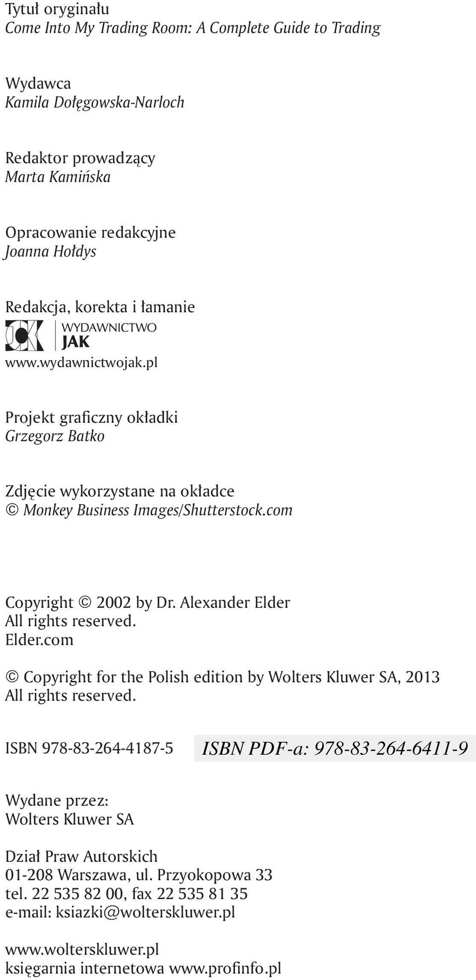 com Copyright 2002 by Dr. Alexander Elder All rights reserved. Elder.com Copyright for the Polish edition by Wolters Kluwer SA, 2013 All rights reserved.