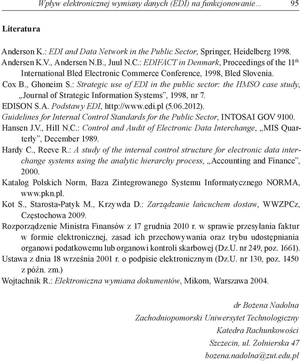 : Strategic use of EDI in the public sector: the HMSO case study, Journal of Strategic Information Systems, 1998, nr 7. EDISON S.A. Podstawy EDI, http://www.edi.pl (5.06.2012).