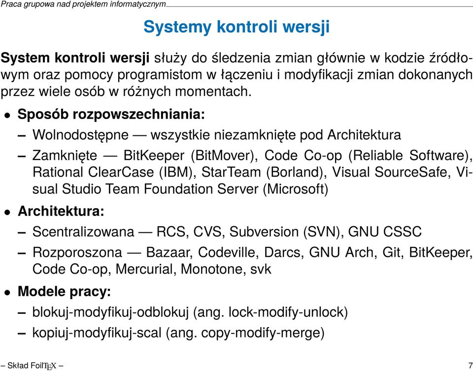 Sposób rozpowszechniania: Wolnodostępne wszystkie niezamknięte pod rchitektura Zamknięte BitKeeper (BitMover), Code Co-op (Reliable Software), Rational ClearCase (IBM), StarTeam (Borland),