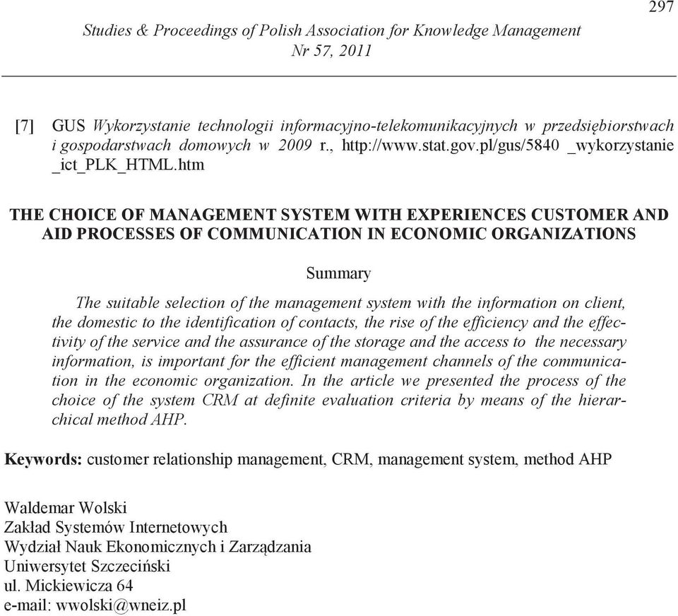 htm THE CHOICE OF MANAGEMENT SYSTEM WITH EXPERIENCES CUSTOMER AND AID PROCESSES OF COMMUNICATION IN ECONOMIC ORGANIZATIONS Summary The suitable selection of the management system with the information