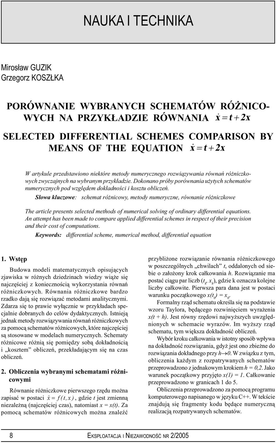 Słowa kluczowe: schemat różnicowy, metody numeryczne, równanie różniczkowe The article presents selected methods of numerical solving of ordinary differential equations An attempt has been made to