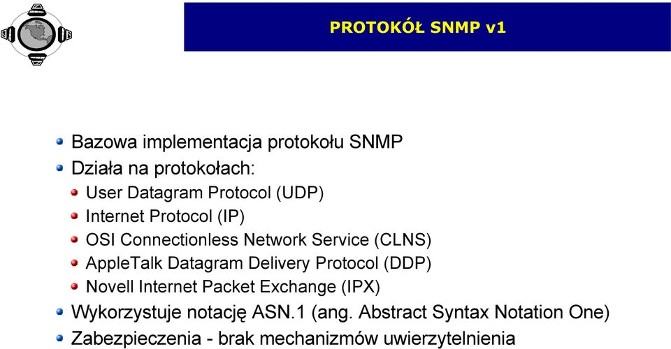 Datagram Delivery Protocol (DDP) Novell Internet Packet Exchange (IPX) Wykorzystuje