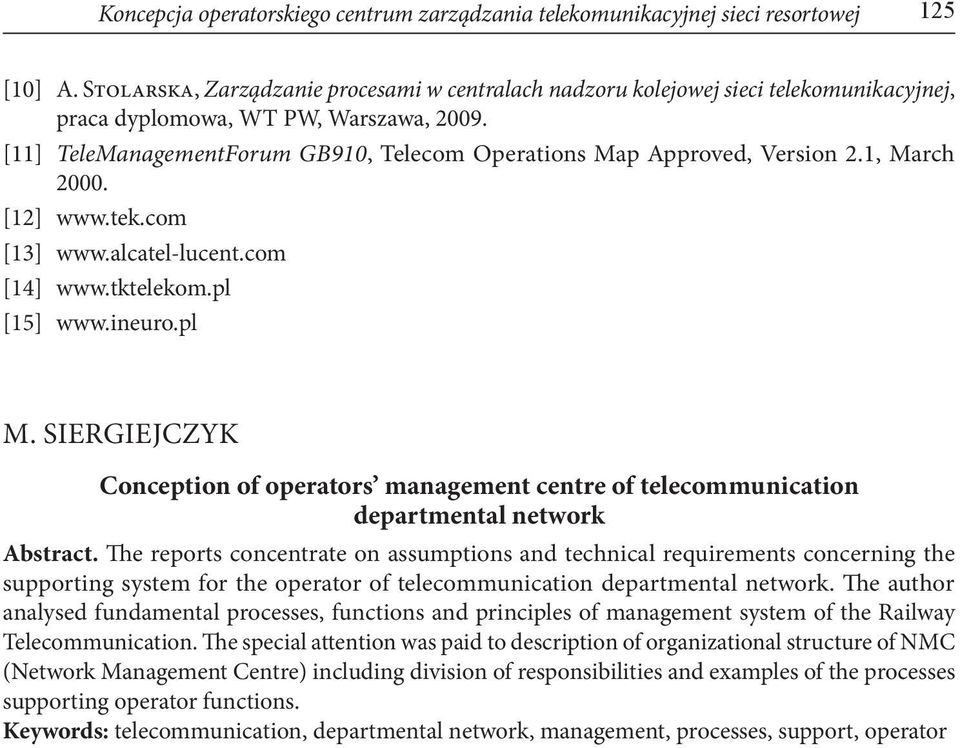 [11] TeleManagementForum GB910, Telecom Operations Map Approved, Version 2.1, March 2000. [12] www.tek.com [13] www.alcatel-lucent.com [14] www.tktelekom.pl [15] www.ineuro.pl M.