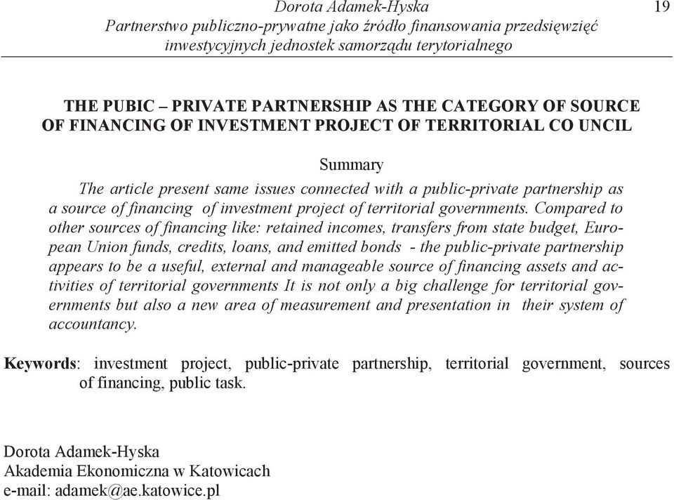 Compared to other sources of financing like: retained incomes, transfers from state budget, European Union funds, credits, loans, and emitted bonds - the public-private partnership appears to be a