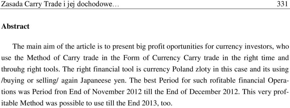 The right financial tool is currency Poland zloty in this case and its using /buying or selling/ again Japaneese yen.