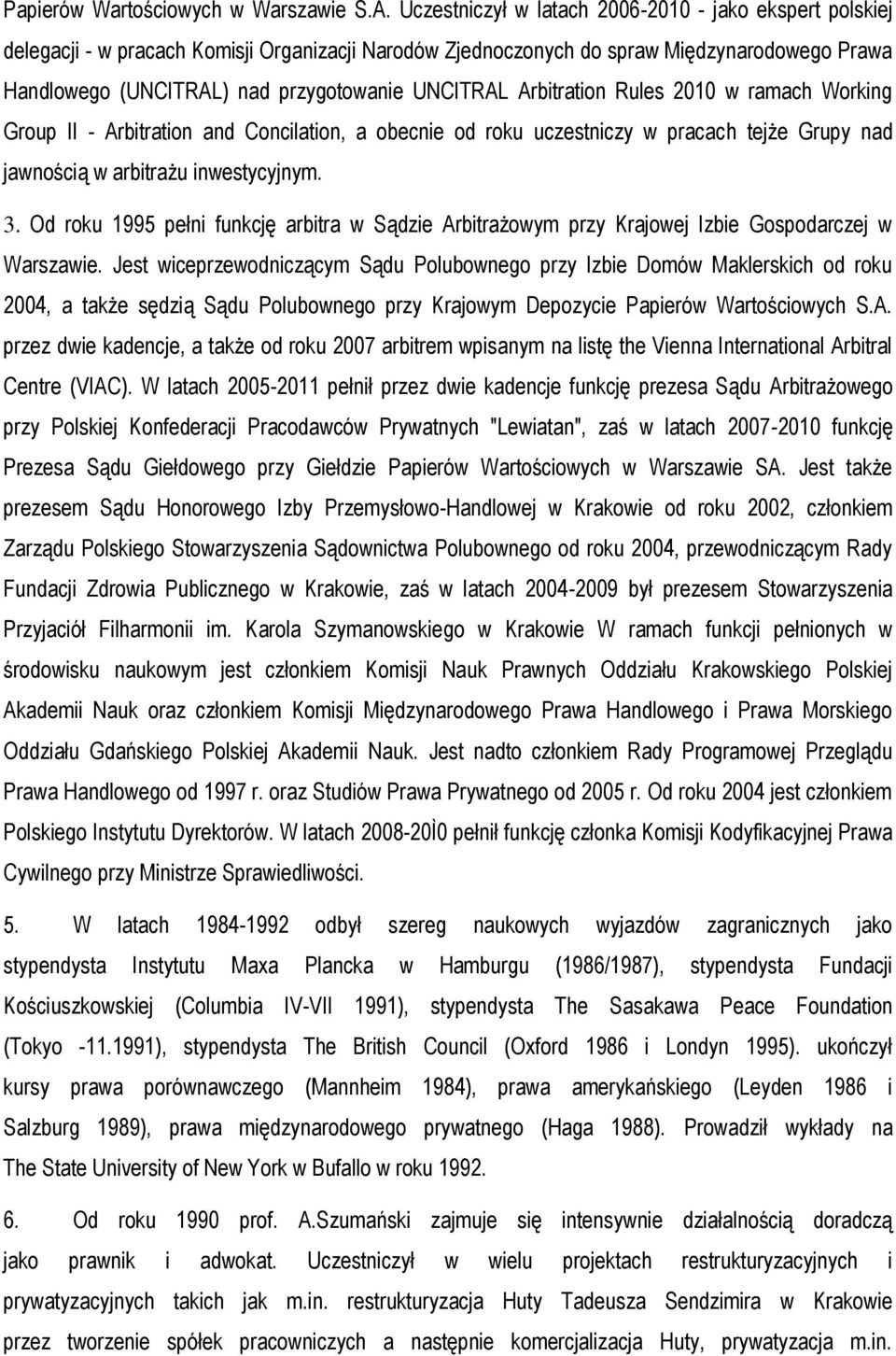 UNCITRAL Arbitration Rules 2010 w ramach Working Group II - Arbitration and Concilation, a obecnie od roku uczestniczy w pracach tejże Grupy nad jawnością w arbitrażu inwestycyjnym. 3.