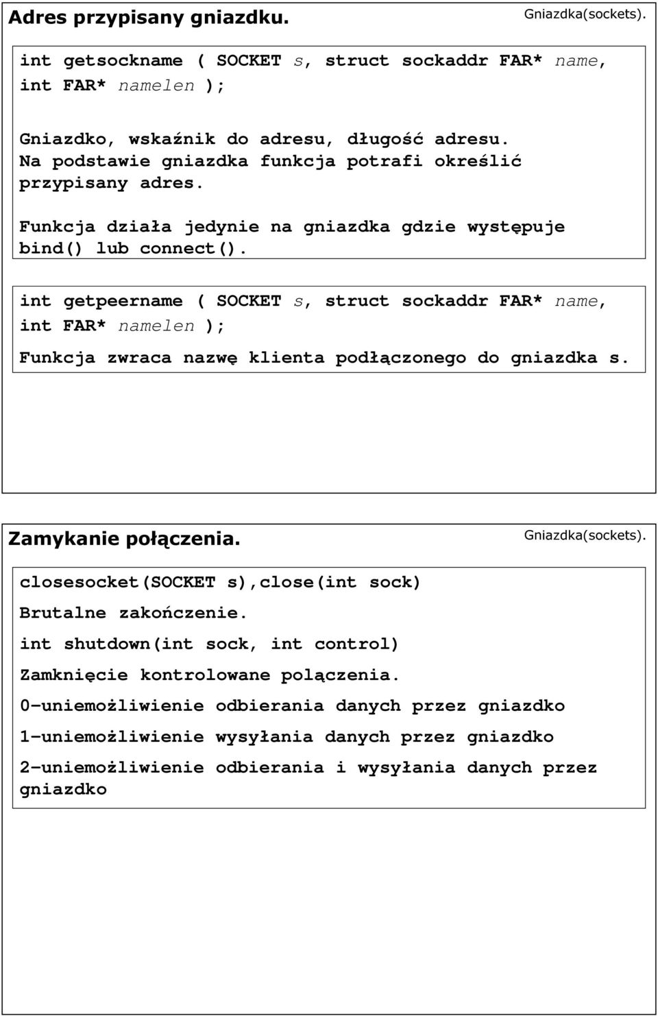 int getpeername ( SOCKET s, struct sockaddr FAR* name, int FAR* namelen ); Funkcja zwraca nazwę klienta podłączonego do gniazdka s. Zamykanie połączenia.