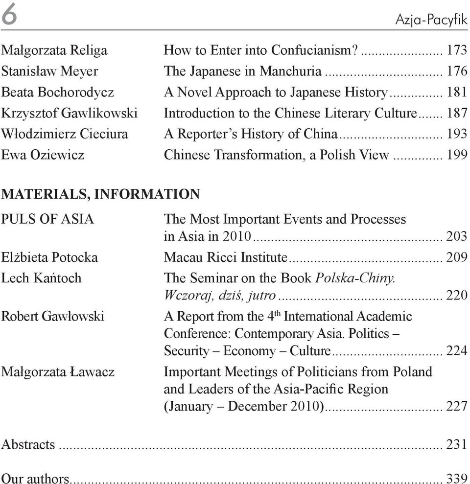 .. 199 MATERIALS, INFORMATION PULS OF ASIA The Most Important Events and Processes in Asia in 2010... 203 Elżbieta Potocka Macau Ricci Institute.