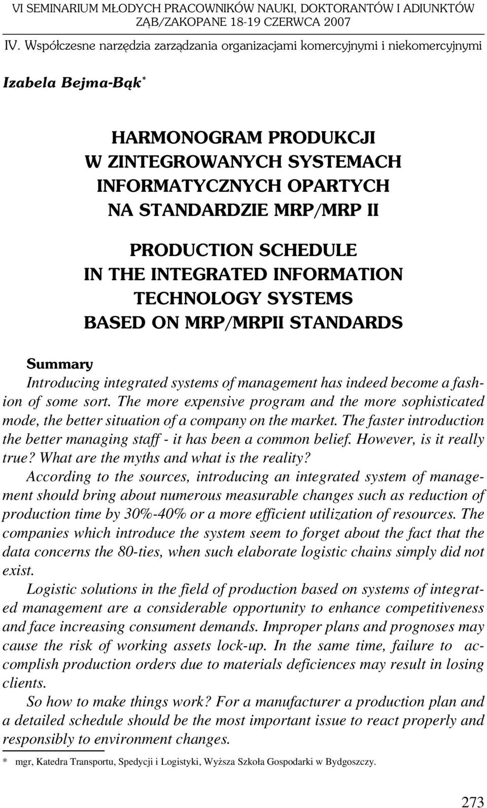 PRODUCTION SCHEDULE IN THE INTEGRATED INFORMATION TECHNOLOGY SYSTEMS BASED ON MRP/MRPII STANDARDS Summary Introducing integrated systems of management has indeed become a fashion of some sort.
